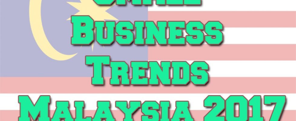 small-business-trends-malaysia-2017